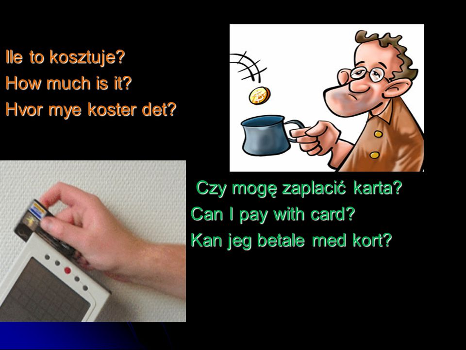 Ile to kosztuje How much is it Hvor mye koster det Czy mogę zaplacić karta Can I pay with card