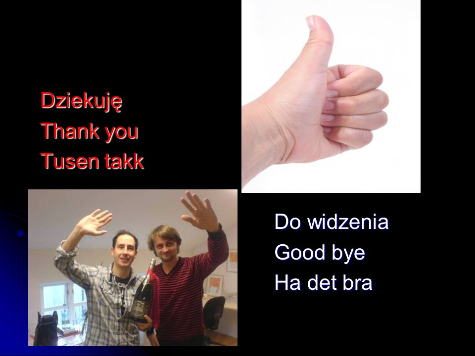 Dziekuję Thank you Tusen takk Do widzenia Good bye Ha det bra