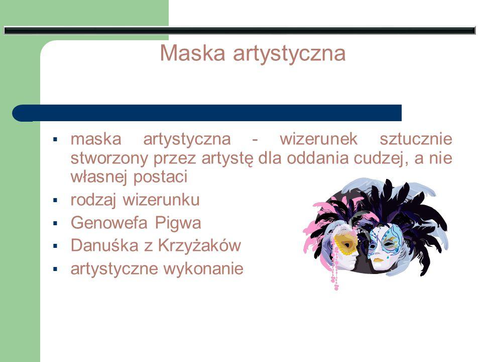 Maska artystyczna maska artystyczna - wizerunek sztucznie stworzony przez artystę dla oddania cudzej, a nie własnej postaci.