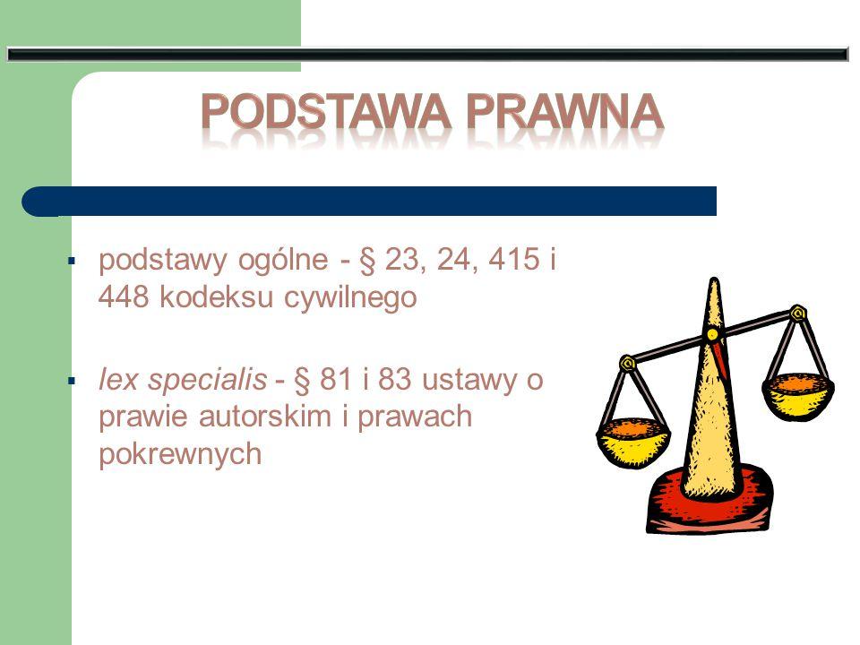 Podstawa Prawna podstawy ogólne - § 23, 24, 415 i 448 kodeksu cywilnego.