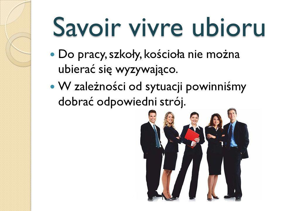 Savoir vivre ubioru Do pracy, szkoły, kościoła nie można ubierać się wyzywająco.