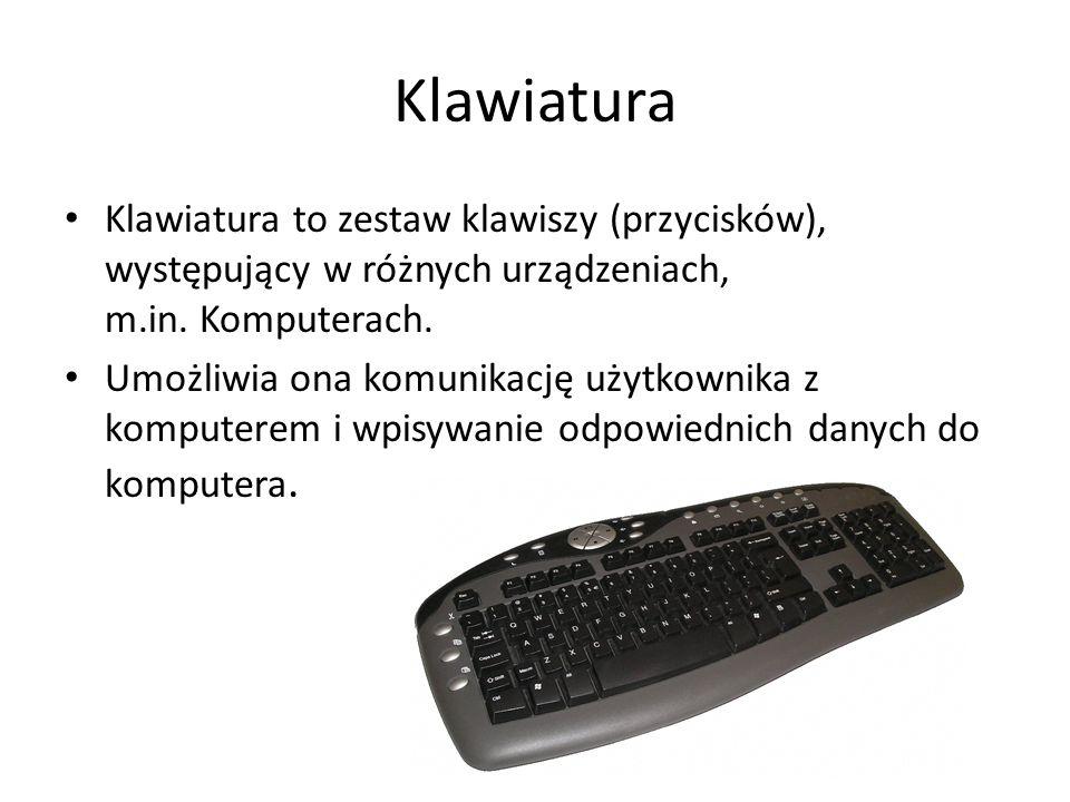 Klawiatura Klawiatura to zestaw klawiszy (przycisków), występujący w różnych urządzeniach, m.in. Komputerach.