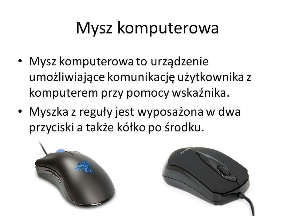 Mysz komputerowa Mysz komputerowa to urządzenie umożliwiające komunikację użytkownika z komputerem przy pomocy wskaźnika.