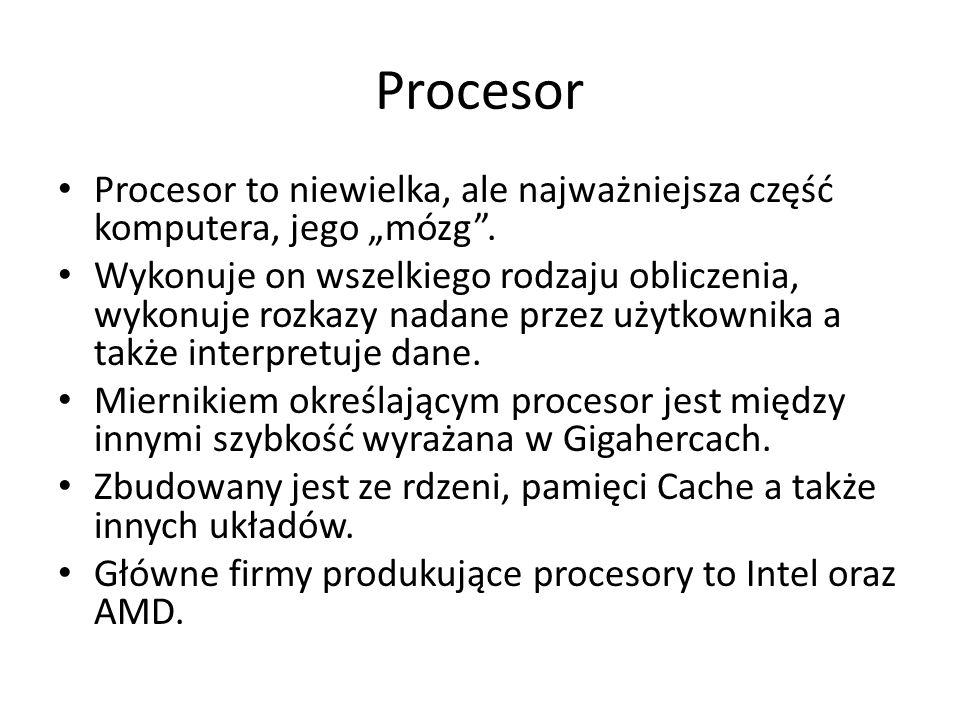 """Procesor Procesor to niewielka, ale najważniejsza część komputera, jego """"mózg ."""