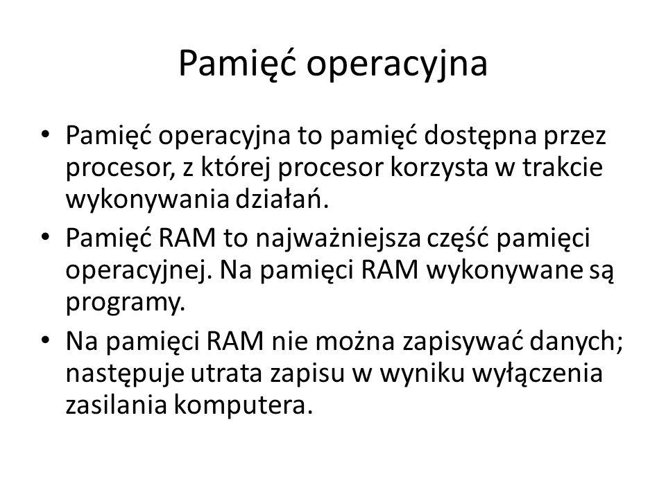 Pamięć operacyjna Pamięć operacyjna to pamięć dostępna przez procesor, z której procesor korzysta w trakcie wykonywania działań.
