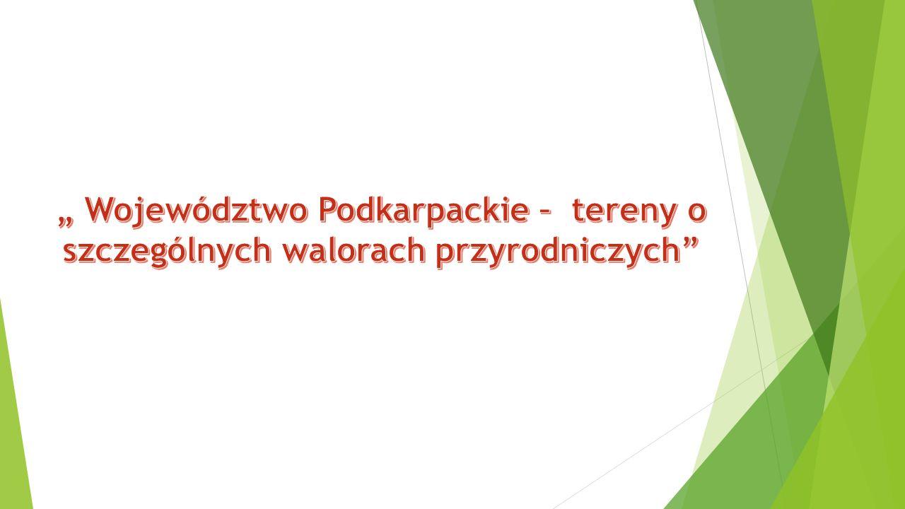 """"""" Województwo Podkarpackie – tereny o szczególnych walorach przyrodniczych"""