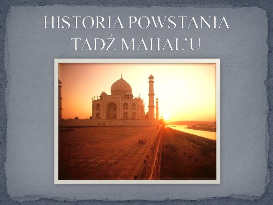 HISTORIA POWSTANIA TADŹ MAHAL'U