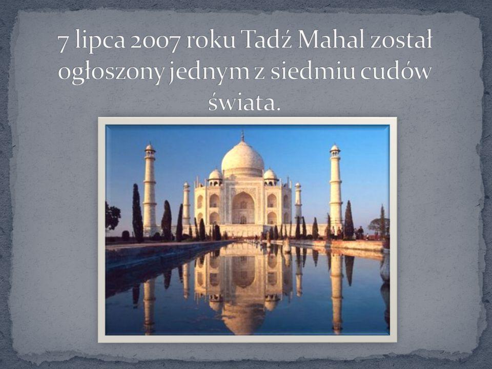 7 lipca 2007 roku Tadź Mahal został ogłoszony jednym z siedmiu cudów świata.