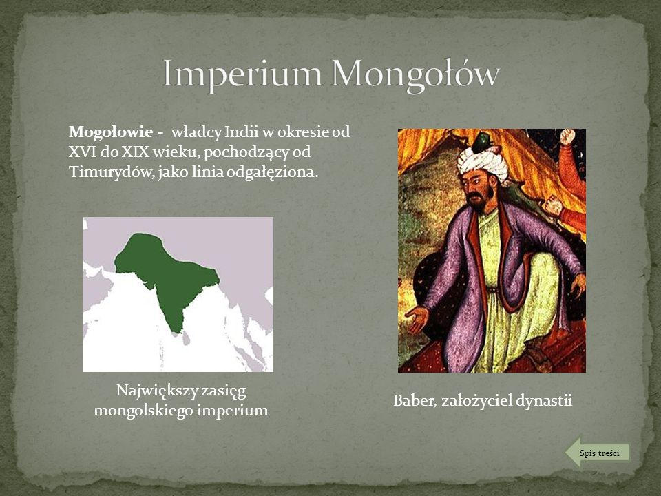 Imperium Mongołów Mogołowie - władcy Indii w okresie od XVI do XIX wieku, pochodzący od Timurydów, jako linia odgałęziona.