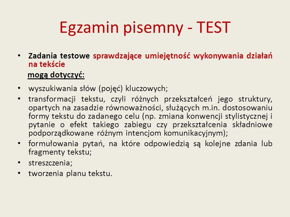 Egzamin pisemny - TEST Zadania testowe sprawdzające umiejętność wykonywania działań na tekście. mogą dotyczyć: