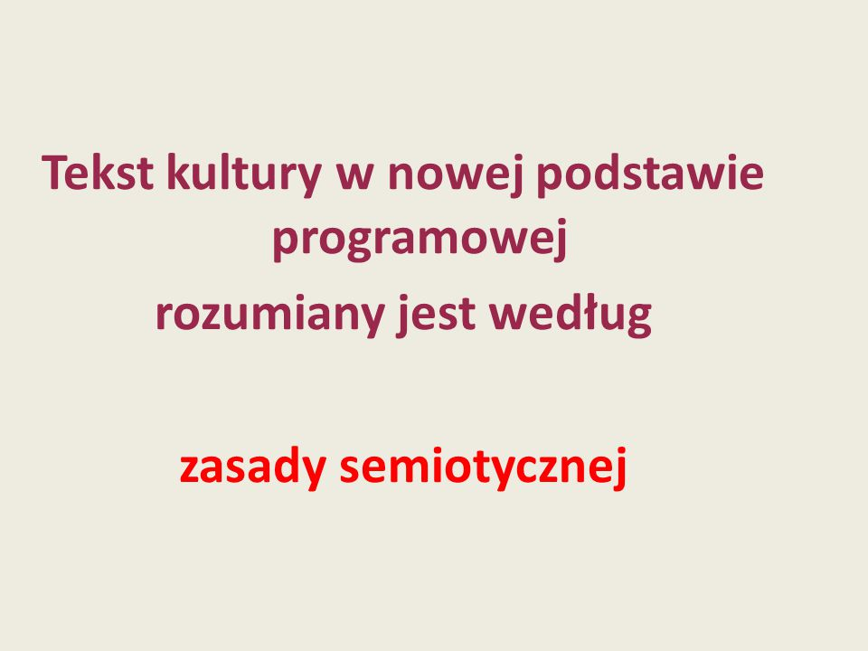 Tekst kultury w nowej podstawie programowej rozumiany jest według zasady semiotycznej