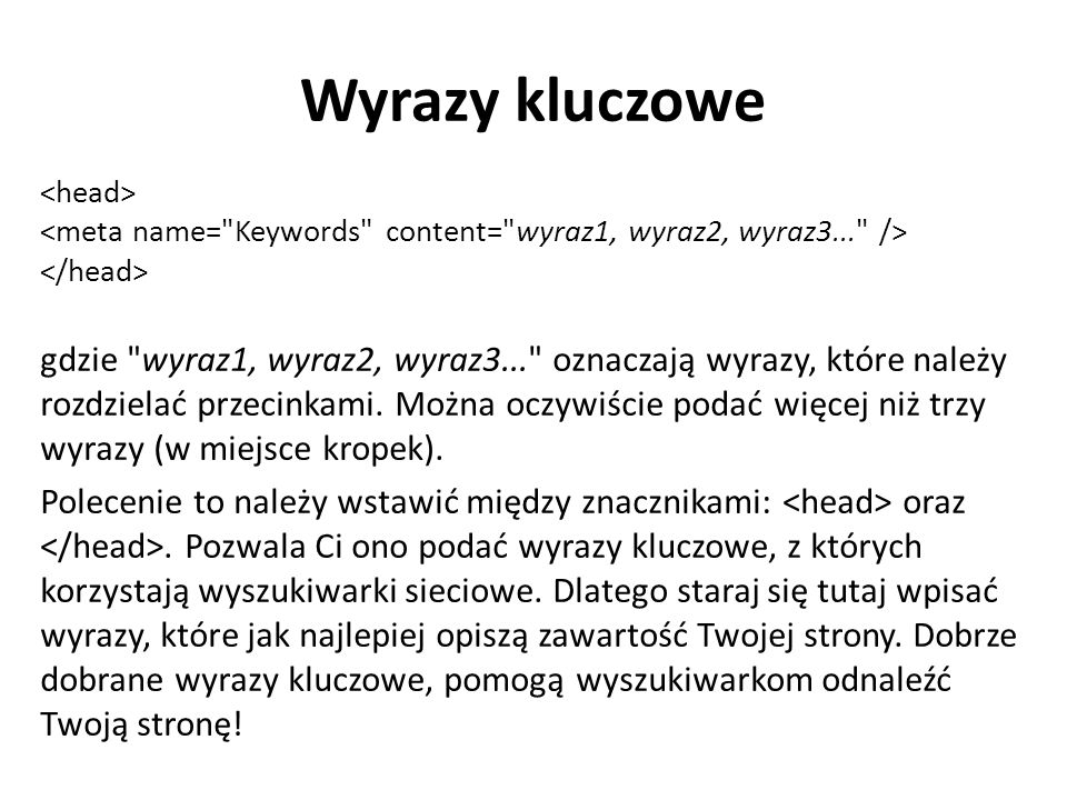 Wyrazy kluczowe <head> <meta name= Keywords content= wyraz1, wyraz2, wyraz3... /> </head>