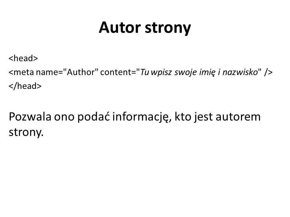Autor strony Pozwala ono podać informację, kto jest autorem strony.