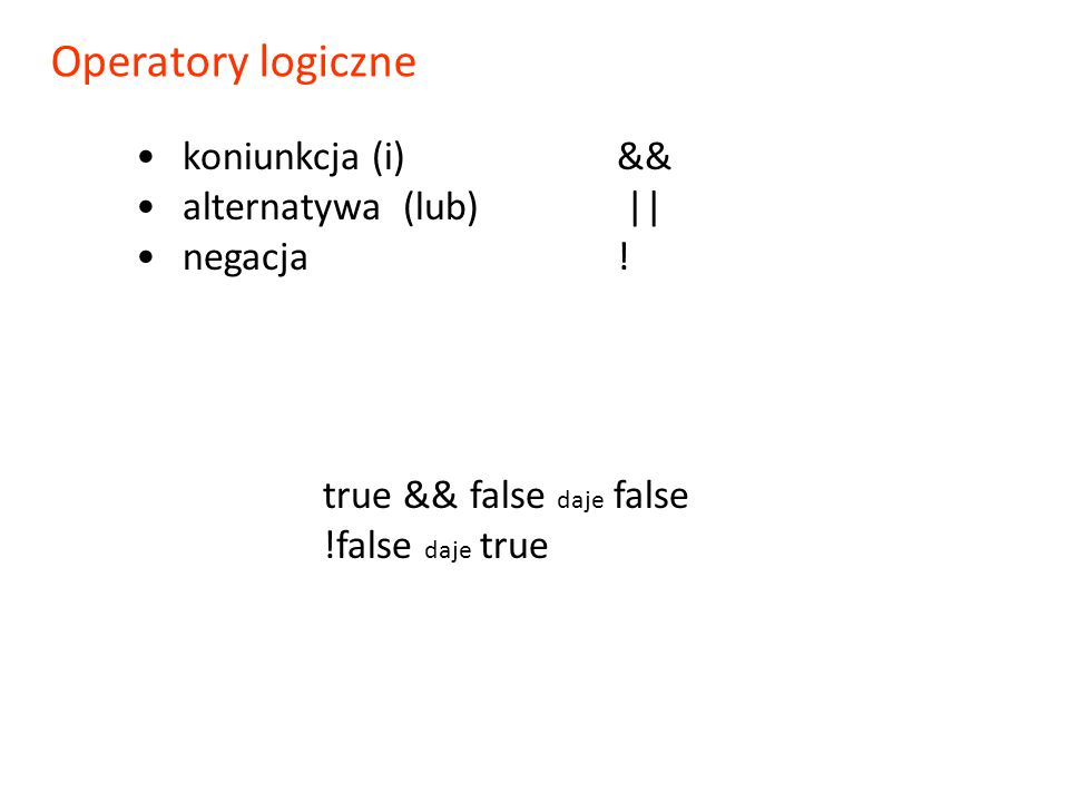Operatory logiczne koniunkcja (i) && alternatywa (lub) || negacja !