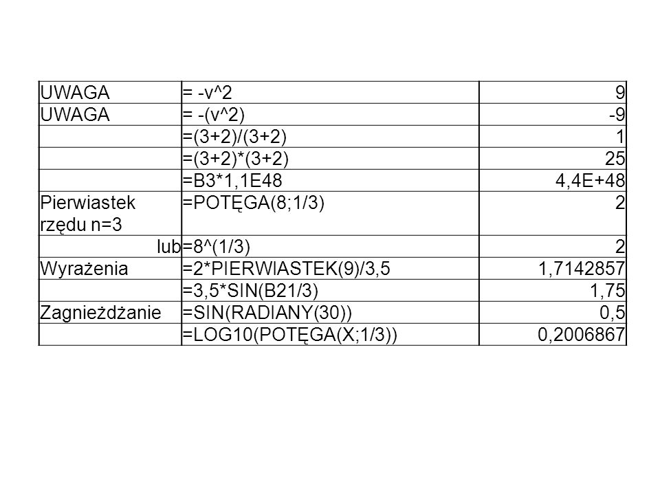 UWAGA = -v^2. 9. = -(v^2) -9. =(3+2)/(3+2) 1. =(3+2)*(3+2) 25. =B3*1,1E48. 4,4E+48. Pierwiastek rzędu n=3.