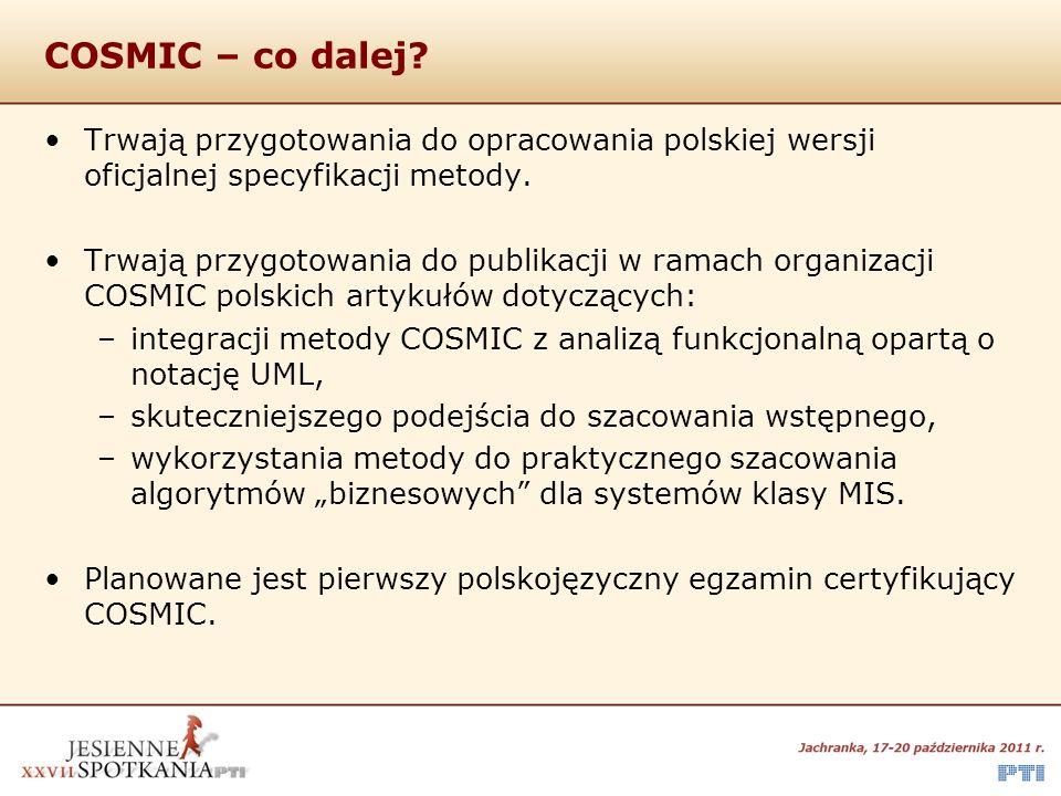 COSMIC – co dalej Trwają przygotowania do opracowania polskiej wersji oficjalnej specyfikacji metody.