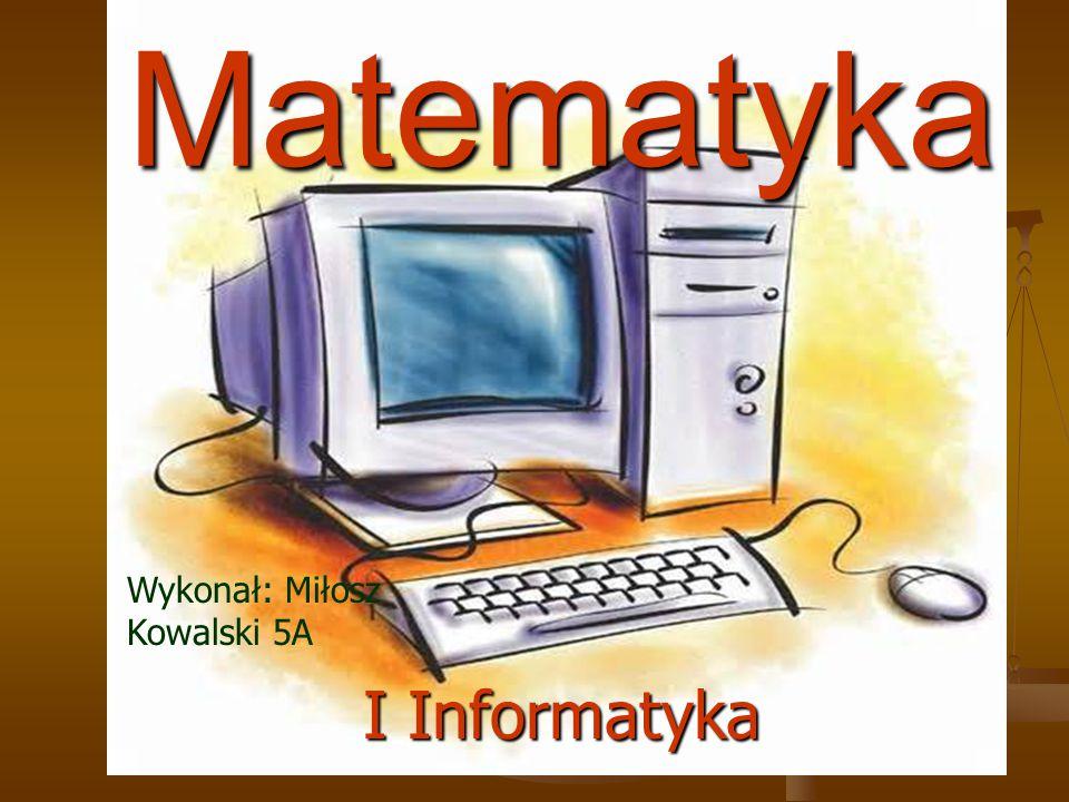 Matematyka Wykonał: Miłosz Kowalski 5A I Informatyka