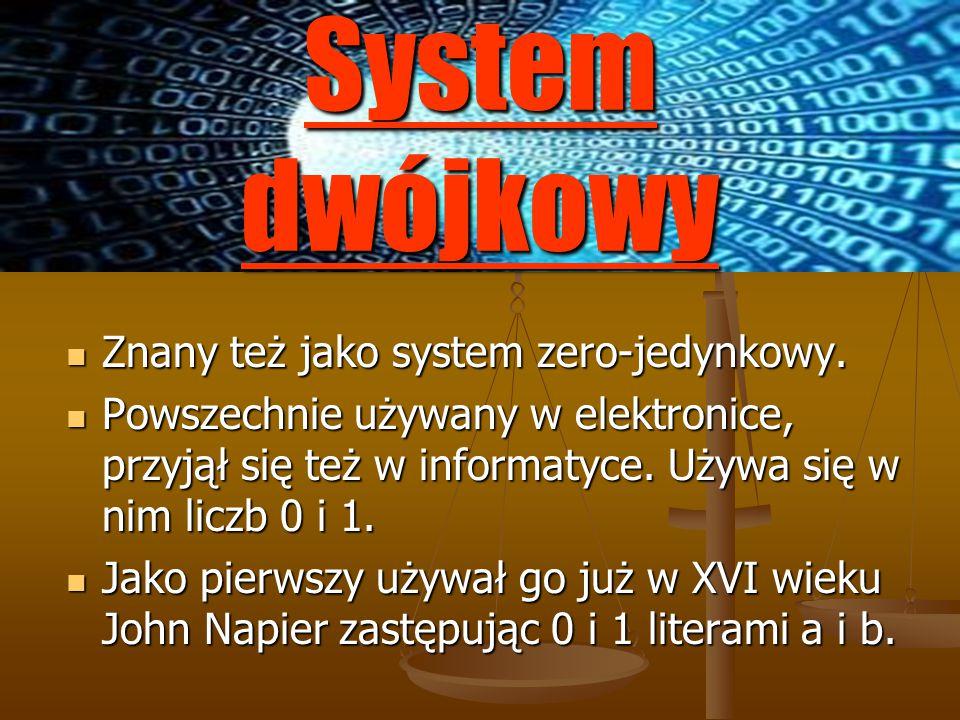 System dwójkowy Znany też jako system zero-jedynkowy.