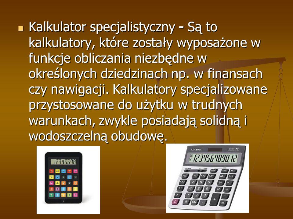 Kalkulator specjalistyczny - Są to kalkulatory, które zostały wyposażone w funkcje obliczania niezbędne w określonych dziedzinach np.