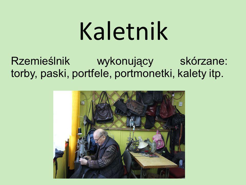 Kaletnik Rzemieślnik wykonujący skórzane: torby, paski, portfele, portmonetki, kalety itp.