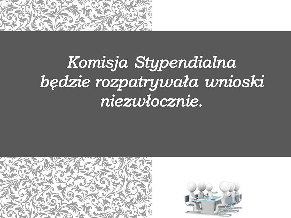 Komisja Stypendialna będzie rozpatrywała wnioski niezwłocznie.