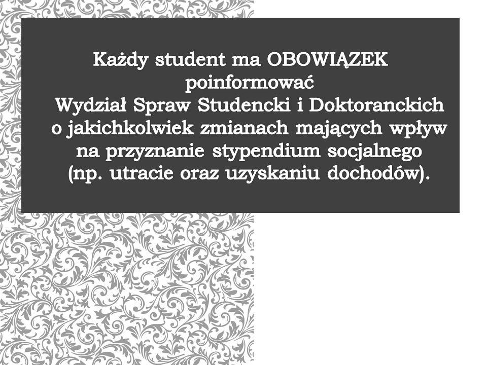 Każdy student ma OBOWIĄZEK poinformować Wydział Spraw Studencki i Doktoranckich o jakichkolwiek zmianach mających wpływ na przyznanie stypendium socjalnego (np.