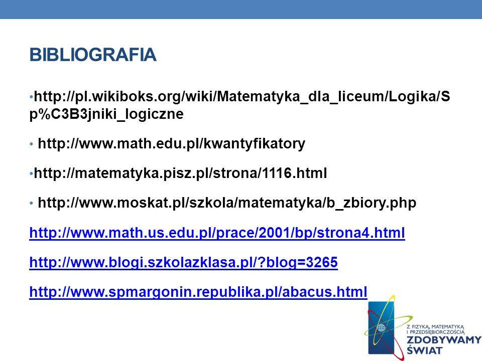 bibliografia http://pl.wikiboks.org/wiki/Matematyka_dla_liceum/Logika/S p%C3B3jniki_logiczne. http://www.math.edu.pl/kwantyfikatory.
