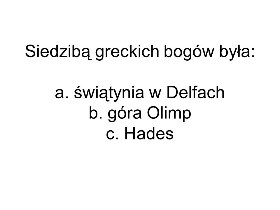 Siedzibą greckich bogów była: a. świątynia w Delfach b. góra Olimp c