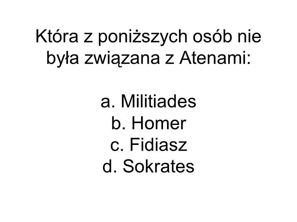 Która z poniższych osób nie była związana z Atenami: a. Militiades b