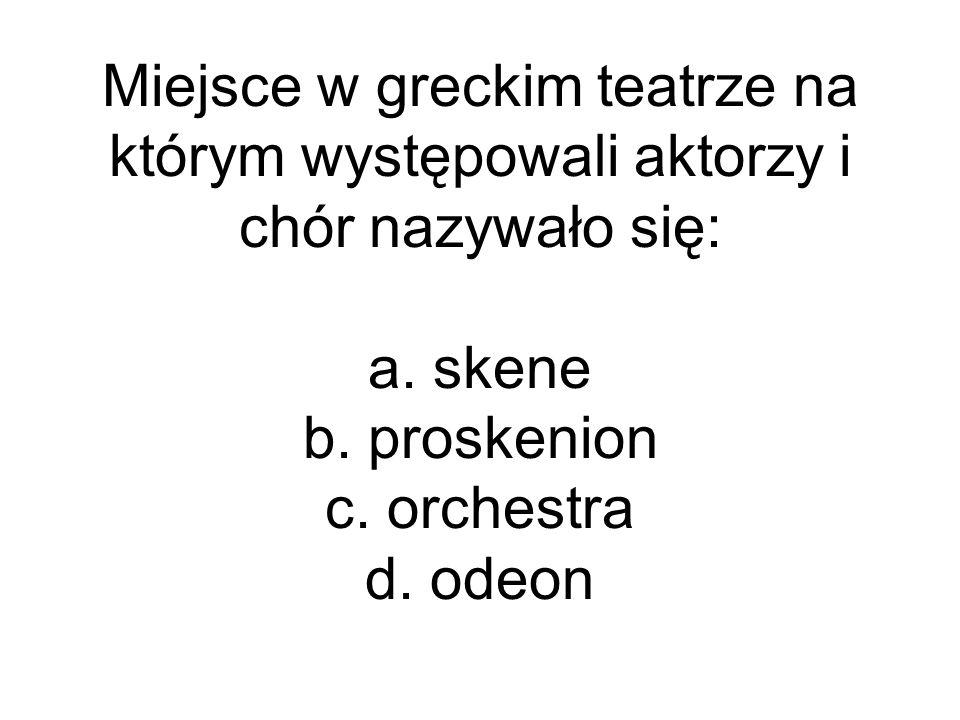 Miejsce w greckim teatrze na którym występowali aktorzy i chór nazywało się: a.