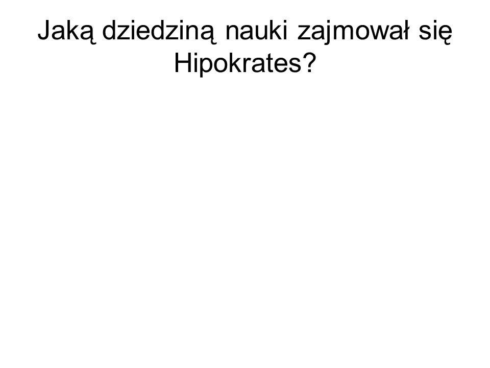 Jaką dziedziną nauki zajmował się Hipokrates
