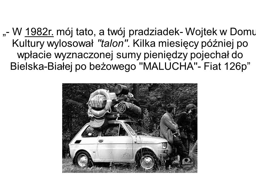 """""""- W 1982r. mój tato, a twój pradziadek- Wojtek w Domu Kultury wylosował talon ."""