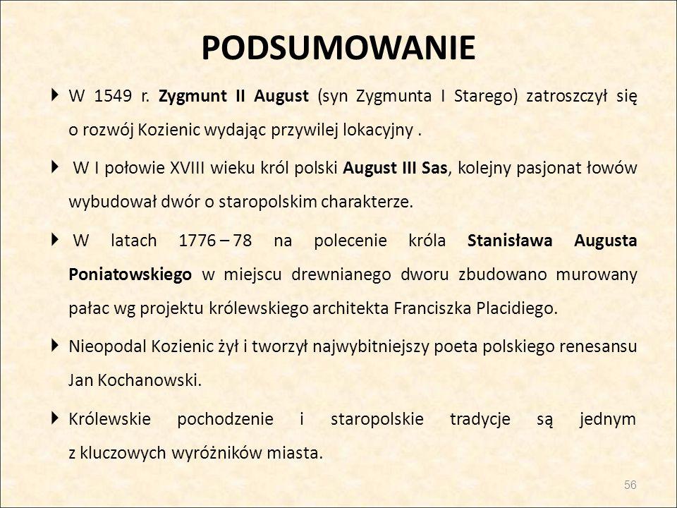 PODSUMOWANIE W 1549 r. Zygmunt II August (syn Zygmunta I Starego) zatroszczył się o rozwój Kozienic wydając przywilej lokacyjny .