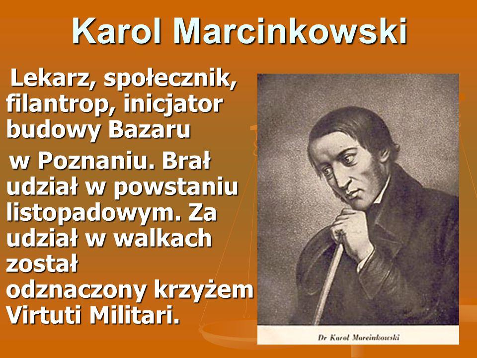 Karol Marcinkowski Lekarz, społecznik, filantrop, inicjator budowy Bazaru.