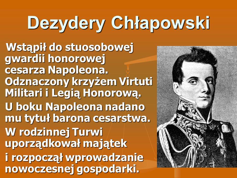 Dezydery Chłapowski Wstąpił do stuosobowej gwardii honorowej cesarza Napoleona. Odznaczony krzyżem Virtuti Militari i Legią Honorową.