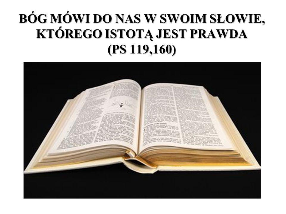 BÓG MÓWI DO NAS W SWOIM SŁOWIE, KTÓREGO ISTOTĄ JEST PRAWDA (PS 119,160)