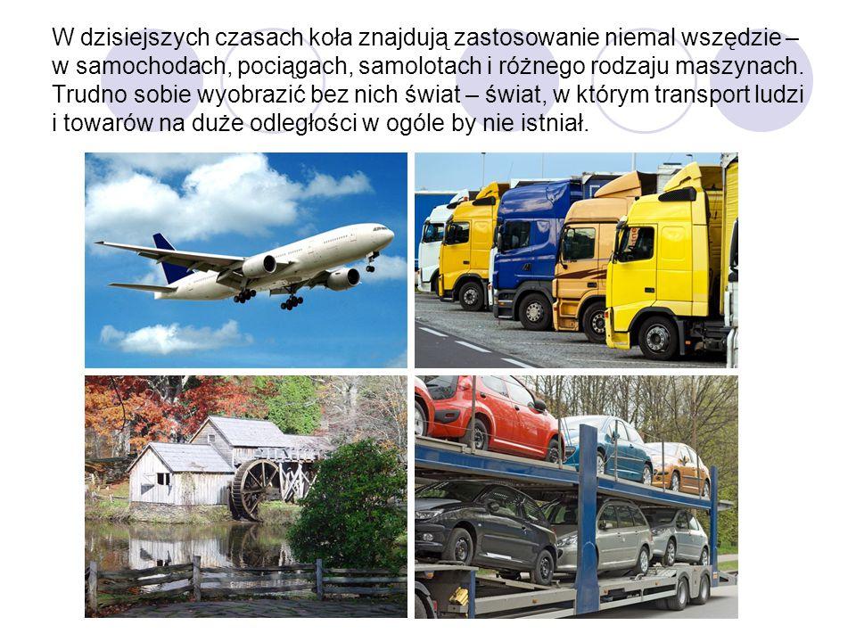 W dzisiejszych czasach koła znajdują zastosowanie niemal wszędzie – w samochodach, pociągach, samolotach i różnego rodzaju maszynach.