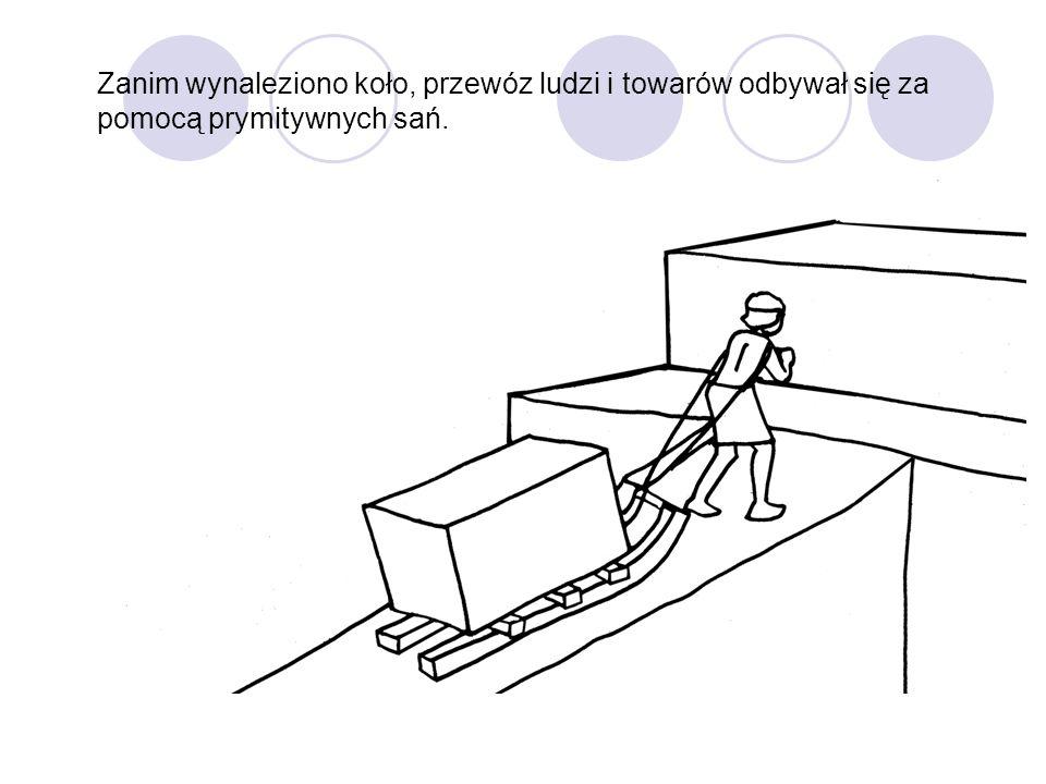 Zanim wynaleziono koło, przewóz ludzi i towarów odbywał się za pomocą prymitywnych sań.