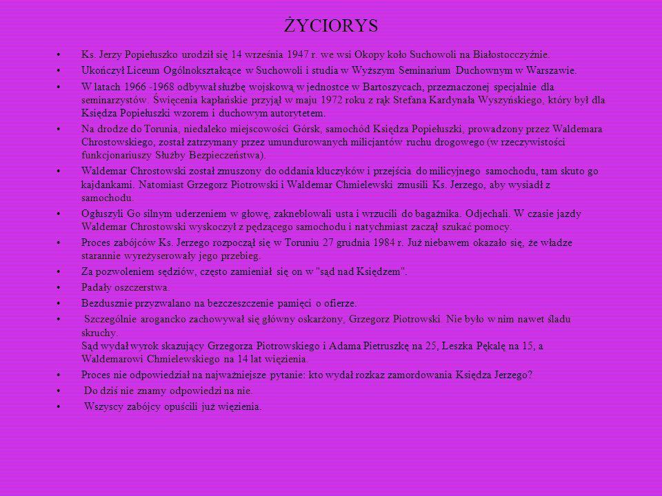 ŻYCIORYS Ks. Jerzy Popiełuszko urodził się 14 września 1947 r. we wsi Okopy koło Suchowoli na Białostocczyźnie.