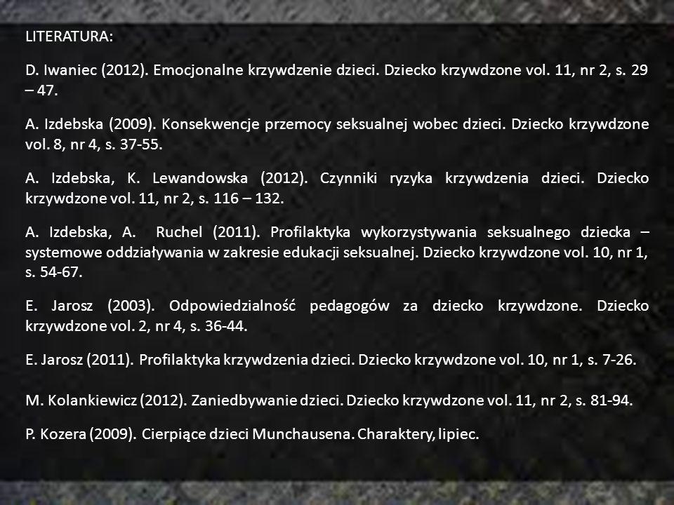 LITERATURA: D. Iwaniec (2012). Emocjonalne krzywdzenie dzieci. Dziecko krzywdzone vol. 11, nr 2, s. 29 – 47.