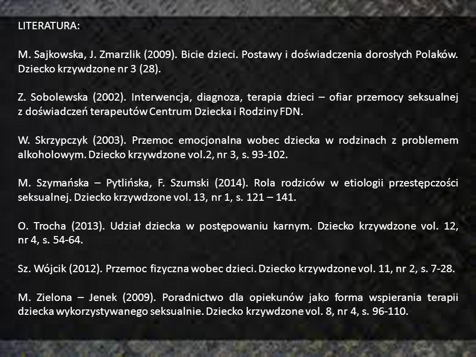 LITERATURA: M. Sajkowska, J. Zmarzlik (2009). Bicie dzieci. Postawy i doświadczenia dorosłych Polaków. Dziecko krzywdzone nr 3 (28).