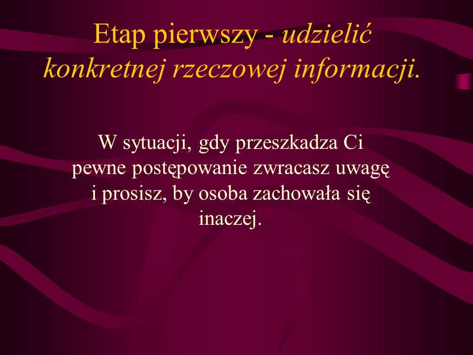 Etap pierwszy - udzielić konkretnej rzeczowej informacji.