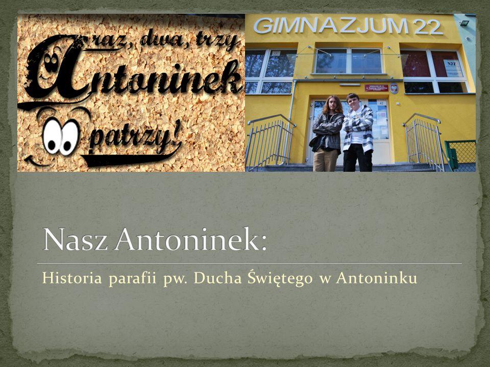 Nasz Antoninek: Historia parafii pw. Ducha Świętego w Antoninku