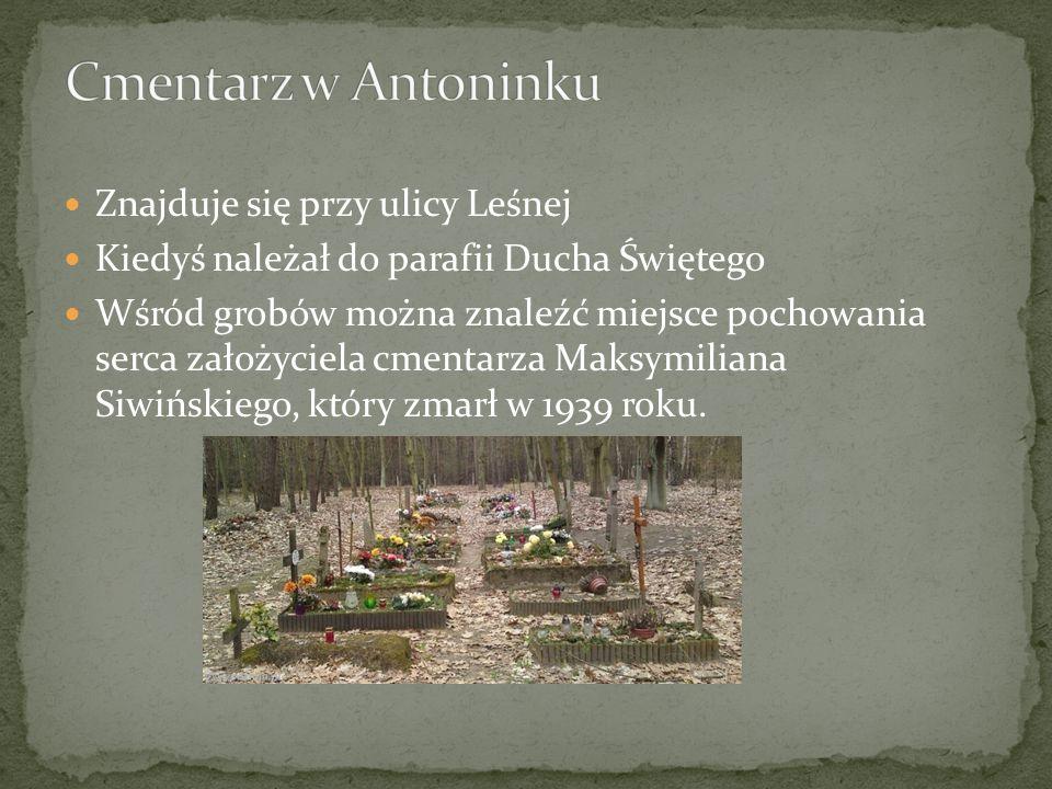 Cmentarz w Antoninku Znajduje się przy ulicy Leśnej