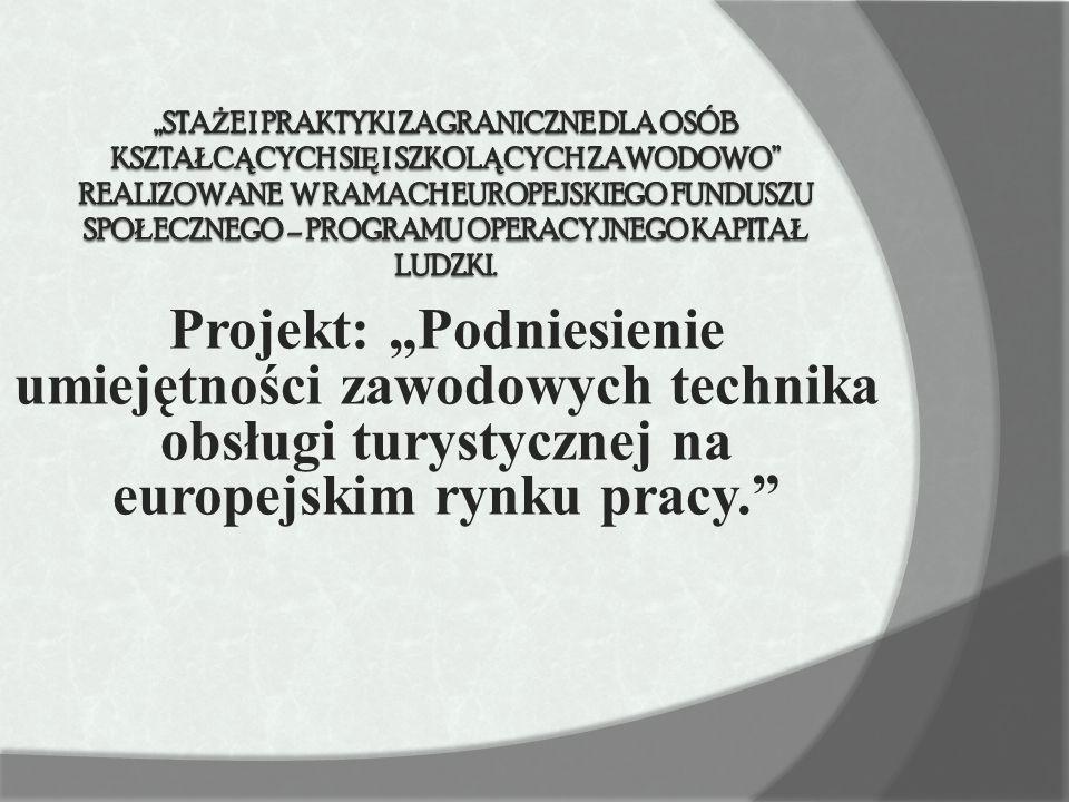 """""""Staże i praktyki zagraniczne dla osób kształcących się i szkolących zawodowo realizowane w ramach Europejskiego Funduszu Społecznego – Programu Operacyjnego Kapitał LUDZKI."""