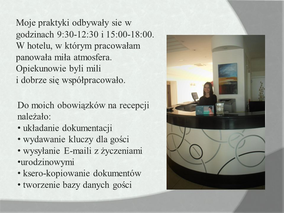 Moje praktyki odbywały sie w godzinach 9:30-12:30 i 15:00-18:00
