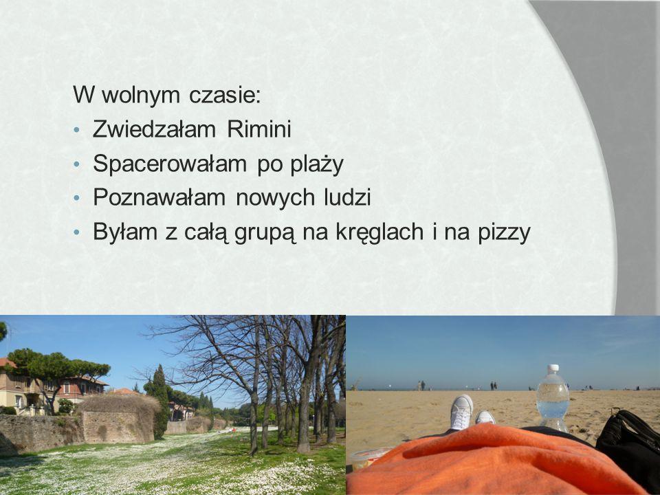 W wolnym czasie: Zwiedzałam Rimini. Spacerowałam po plaży.