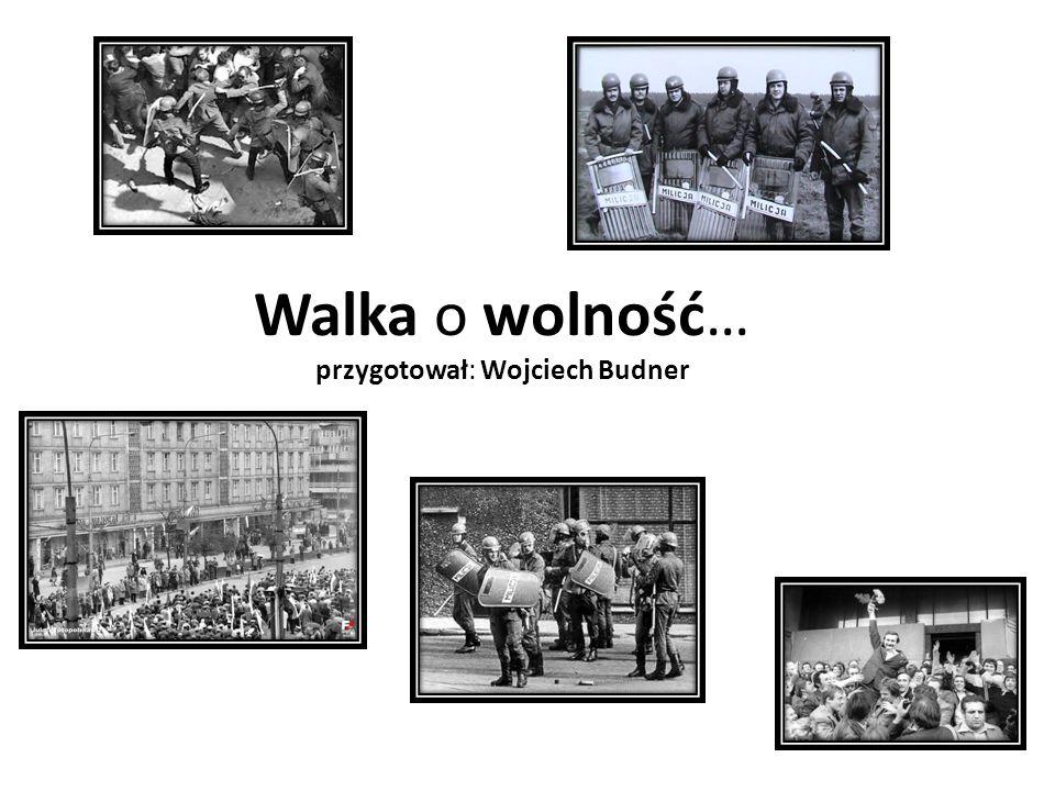 Walka o wolność… przygotował: Wojciech Budner