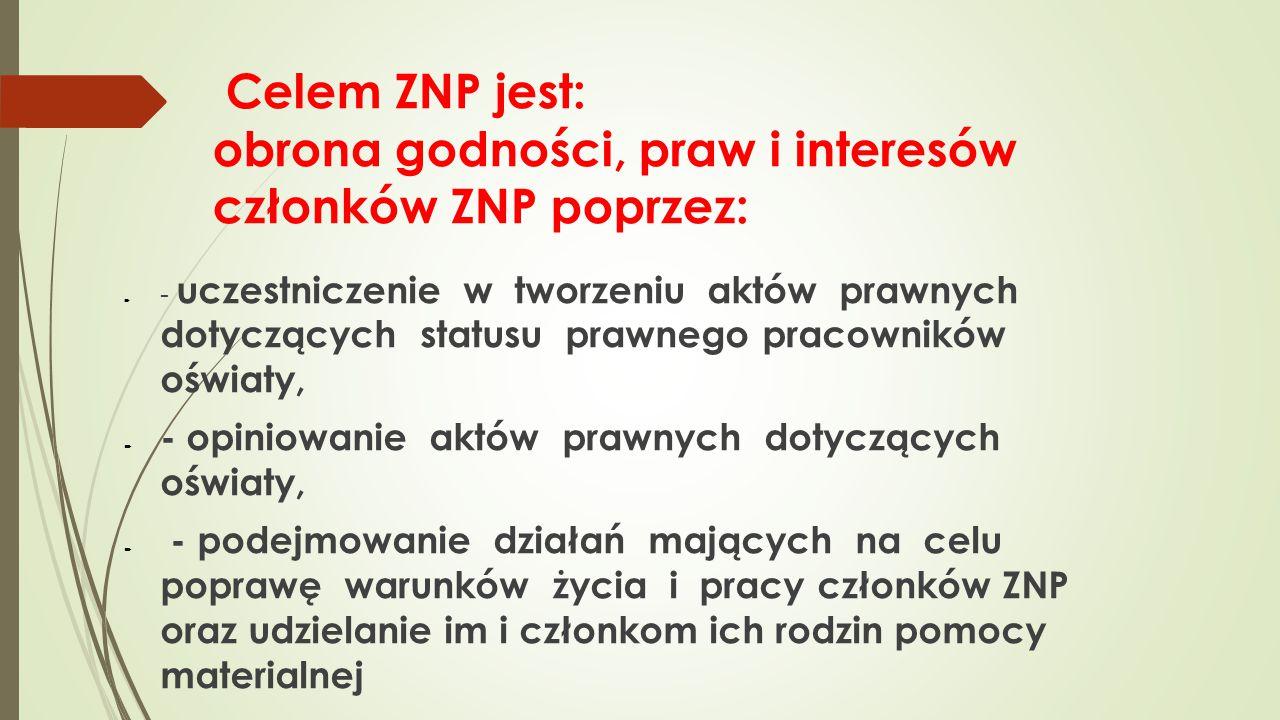 Celem ZNP jest: obrona godności, praw i interesów członków ZNP poprzez: