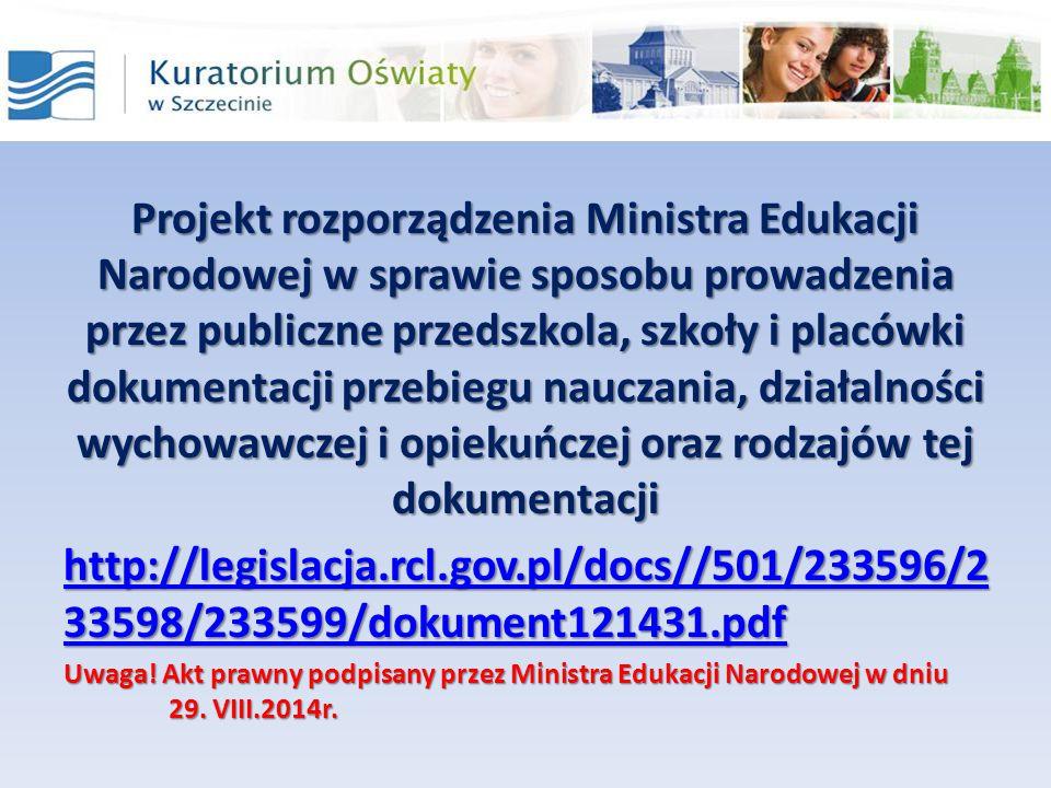 Projekt rozporządzenia Ministra Edukacji Narodowej w sprawie sposobu prowadzenia przez publiczne przedszkola, szkoły i placówki dokumentacji przebiegu nauczania, działalności wychowawczej i opiekuńczej oraz rodzajów tej dokumentacji
